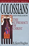 Colossians and Philemon: The Supremacy of Christ (Preaching the Word) (0891074880) by Hughes, R. Kent