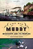 Christopher Morris The Big Muddy: An Environmental History of the Mississippi and Its Peoples, from Hernando de Soto to Hurricane Katrina