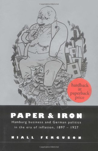 Paper and Iron: Hamburg Business and German Politics in the Era of Inflation, 1897-1927