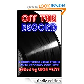 Off The Record 1 - A Charity Anthology (38 Short Stories Based On Classic Song Titles)