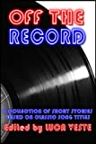 img - for Off The Record 1 - A Charity Anthology (38 Short Stories Based On Classic Song Titles) book / textbook / text book
