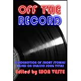 Off The Record 1 - A Charity Anthology (38 Short Stories Based On Classic Song Titles)by Nick Quantrill