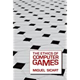The Ethics of Computer Games ~ Miguel Sicart