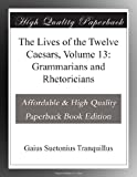 Image of The Lives of the Twelve Caesars, Volume 13: Grammarians and Rhetoricians