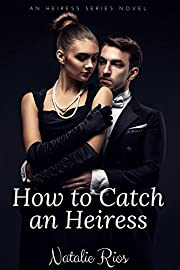 How to Catch an Heiress (The Heiress Series Book 1)