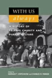 img - for With Us Always: A History of Private Charity and Public Welfare book / textbook / text book