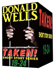 Taken! 19-24 (Donald Wells' Taken! Series)