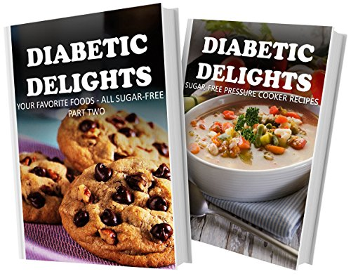 Your Favorite Foods - All Sugar-Free Part Two and Sugar-Free Pressure Cooker Recipes: 2 Book Combo (Diabetic Delights) by Ariel Sparks