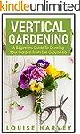 Vertical Gardening: A Beginners Guide...
