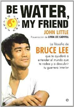 Be water my friend (la filosofia de bruce lee): Amazon.es