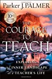 The Courage to Teach: Exploring the Inner Landscape of a Teachers Life,  10th Anniversary Edition