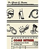 img - for BY Brame, Gloria G. ( Author ) [{ Come Hither: A Commonsense Guide to Kinky Sex (Original) By Brame, Gloria G. ( Author ) Feb - 01- 2000 ( Paperback ) } ] book / textbook / text book