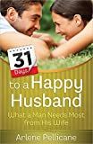 img - for 31 Days to a Happy Husband: What a Man Needs Most from His Wife book / textbook / text book