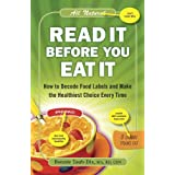 Read It Before You Eat It: How to Decode Food Labels and Make the Healthiest Choice Every Time ~ Bonnie Taub-Dix