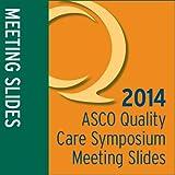 Meeting Slides:  2014 Quality Care Symposium