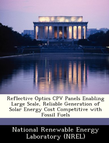 Reflective Optics CPV Panels Enabling Large Scale, Reliable Generation of Solar Energy Cost Competitive with Fossil Fuels