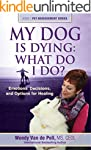 My Dog Is Dying: What Do I Do?: Emoti...