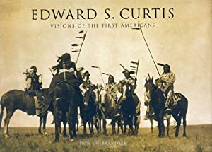 Edward S. Curtis: Visions of the First Americans by Don Gulbrandsen