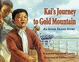 Kai's Journey To Gold Mountain: An Angel Island Story