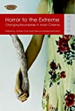 Jinhee Choi Horror to the Extreme: Changing Boundaries in Asian Cinema (TransAsia: Screen Cultures)