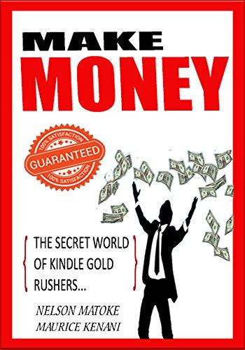 Make Money -The Intelligent Investor: Secret World Of Kindle Gold Rushers[Easy Money Online, Business Essentials,Passive Income, Make Money Online, Make ... Home, Entrepreneur Mind] (English Edition)