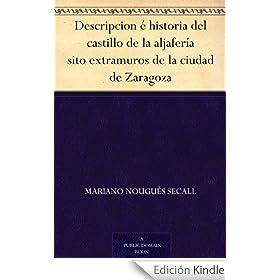 Descripcion � historia del castillo de la aljafer�a sito extramuros de la ciudad de Zaragoza