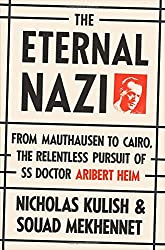 The Eternal Nazi: From Mauthausen to Cairo, the Relentless Pursuit of SS Doctor Aribert Heim