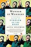 "Alisa Solomon, ""Wonder of Wonders: A Cultural History of Fiddler on the Roof"" (Metropolitan, 2013)"