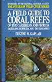 Field Guide to Coral Reefs of the Caribbean and Florida: A Guide to the Common Invertebrates and Fishes of Bermuda, the Bahamas, Southern Florida, the ... Central and (The Peterson Field Guide Series)
