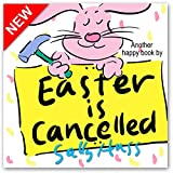 Children's Books: EASTER IS CANCELLED! (Adorable Bedtime Story/Picture Book About Easter, Being Responsible, and Appreciating the Efforts of Others, for Beginner Readers, 30 Illustrations, Ages 2-8)