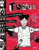 echange, troc Chrystèle Jean, Elodie Bonnamour - T-Shirt : Customiser ses tee-shirts, créer ses modèles, lancer sa marque (1DVD)