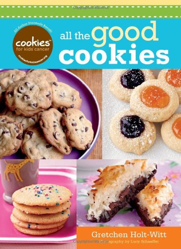 Cookies for Kids' Cancer: All the Good Cookies by Gretchen Holt-Witt