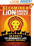 Becoming A Lion Among Sheep: 56 Habit...