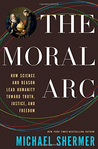 Shermer – The Moral Arc: How Science and Reason Lead Humanity toward Truth, Justice and Freedom