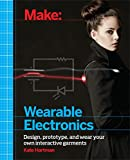 Make: Wearable Electronics: Design, prototype, and wear your own interactive garments (Make : Technology on Your Time)