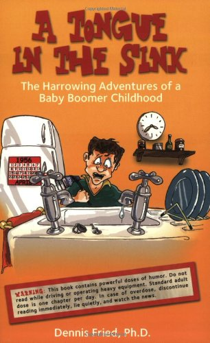 A Tongue in the Sink The Harrowing Adventures of a Baby Boomer Childhood096793382X