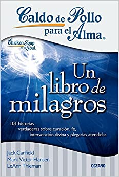 Caldo de pollo para el alma: un libro de milagros (Spanish) Paperback