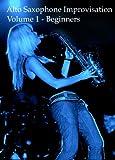 Alto Saxophone Improvisation - Volume 1 - Beginners (English Edition)