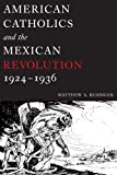 American Catholics and the Mexican Revolution, 1924-1936