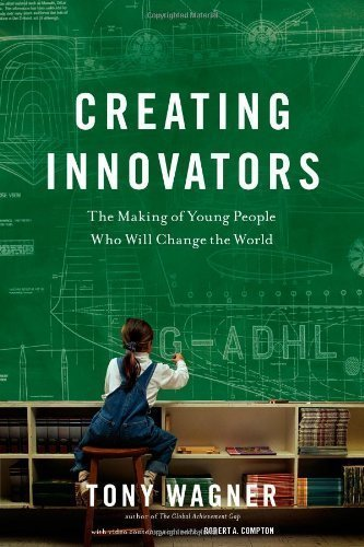Creating Innovators: The Making of Young People Who Will Change the World 1st (first) Edition by Wagner, Tony published by Scribner (2012) (Wagner Creating Innovators compare prices)
