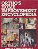 Ortho's Home Improvement Encyclopedia: Problem Solving From A To Z (0897210662) by Ortho Books