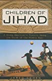 Children of Jihad: <br>A Young American's Travels Among the Youth of the Middle East