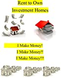 img - for Rent to Own Investment Homes: I Make Money! I Make Money!! I Make Money!!! book / textbook / text book