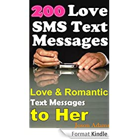Love SMS Text Messages: Say Love at Once, Good Things Will Happen to You, Something Will Change (Collections of Love and Romantic SMS Text Messages to ... the Girl You Like) (English Edition)
