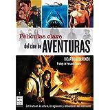 Películas clave del cine de aventuras: Los directores,los actores,los argumentosy las anécdotasmás interesantes...