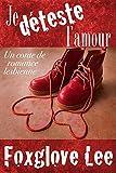 Je déteste l'amour: Un conte de romance lesbienne...