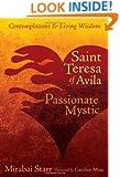 Saint Teresa of Avila: The Passionate Mystic (Contemplations & Living Wisdom)