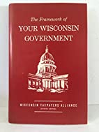 The Framework of YOUR WISCONSIN GOVERNMENT…