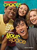 Your Space: Dealing with Friends and Peers (Scholastic Choices)