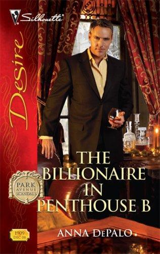 The Billionaire In Penthouse B (Silhouette Desire), ANNA DEPALO
